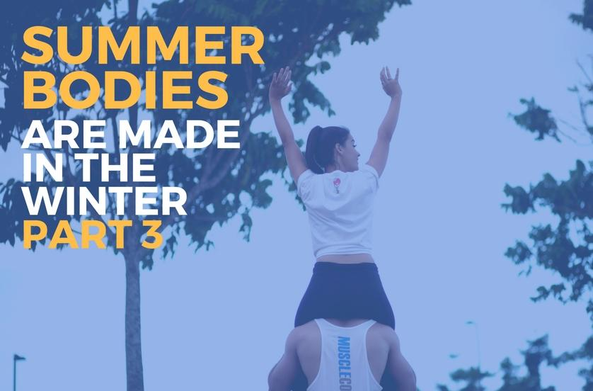 Summer-Bodies-are-made-in-the-winter-Part-3-Muscle-Coach-Supplements.jpg